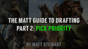The Matt Guide to Drafting Part 2: Pick Priority