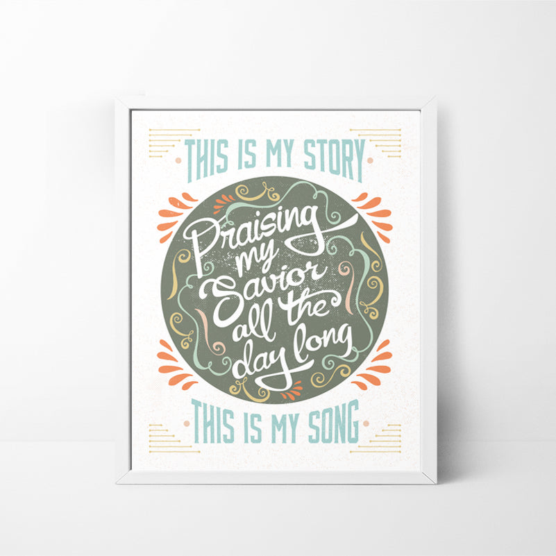 This is my story, this is my song - Praising my Savior All the Day Long 8x10 art print