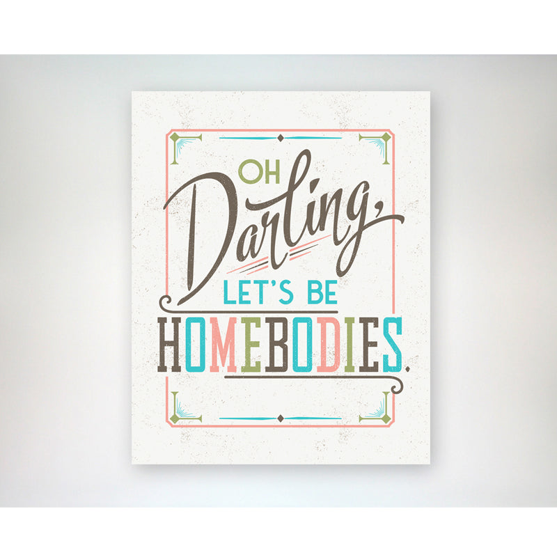 Oh Darling, Let's Be Homebodies - 8x10 art print