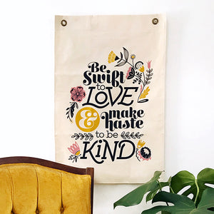 Be Swift to Love - Canvas Wall Hanging Banner