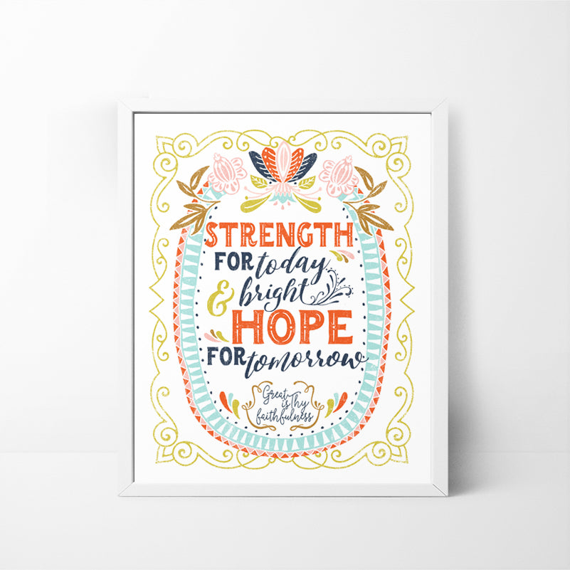 Strength For Today, Bright Hope for Tomorrow - 8x10 art print