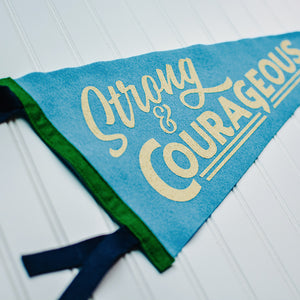 Strong and Courageous - Printed Wool Pennant
