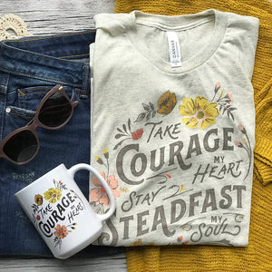 Take Courage My Heart, Stay Steadfast My Soul T shirt