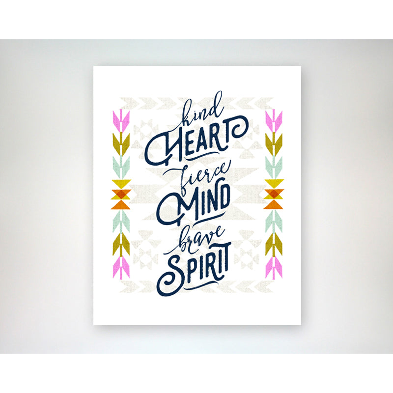 Kind Heart, Fierce Mind, Brave Spirit - navajo graphic inspired, 8x10 art print
