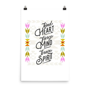 Kind Heart, Fierce Mind, Brave Spirit Art Poster Print