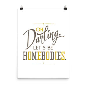 Let's Be Homebodies Art Poster Print