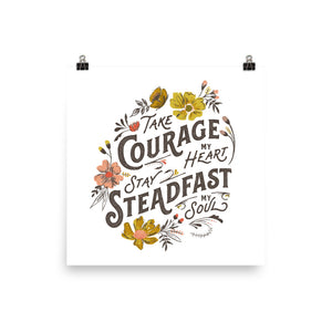 Take Courage My Heart, Stay Steadfast My Soul Art Poster Print