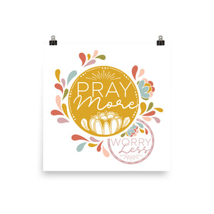 Pray More Worry Less Art Poster Print