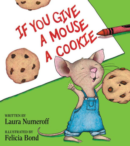 If You Give a Mouse a Cookie by Laura Numeroff, Hardcover