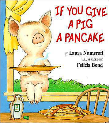 If You Give a Pig a Pancake by Laura Numeroff, Hardcover