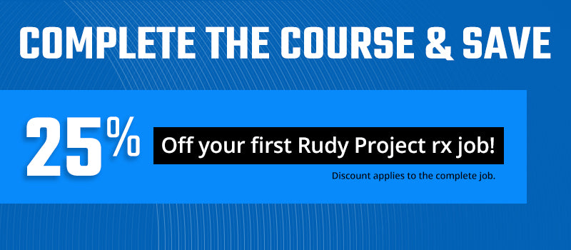 Complete the course and save 25% off your next Rudy Project Rx job