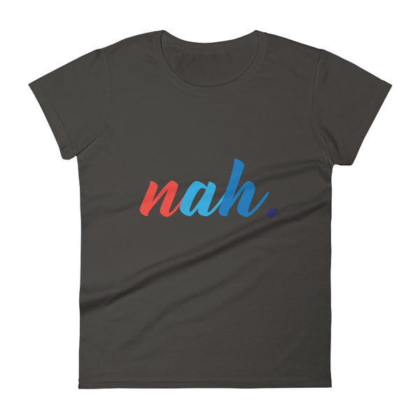nah. Women's short sleeve t-shirt