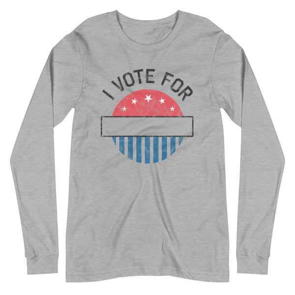 I Vote For Unisex Long Sleeve Tee
