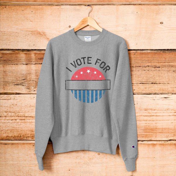 I Vote For Champion Sweatshirt