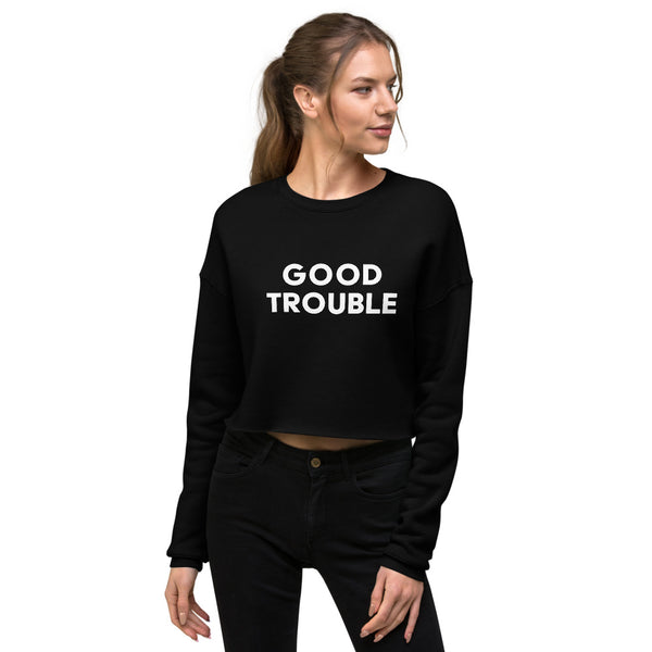 Good Trouble Crop Sweatshirt