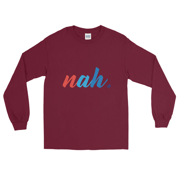 nah. Unisex Long Sleeve T-Shirt