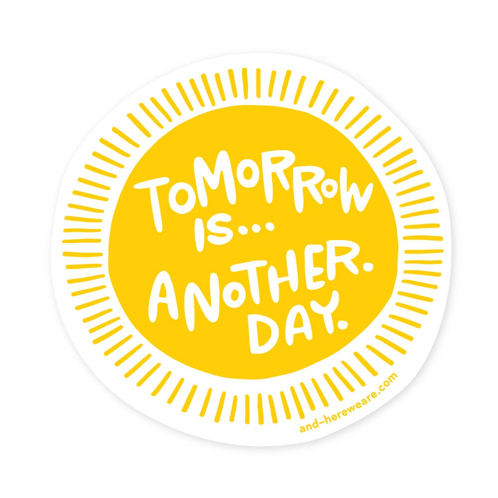 Tomorrow is... Another. Day. Sticker