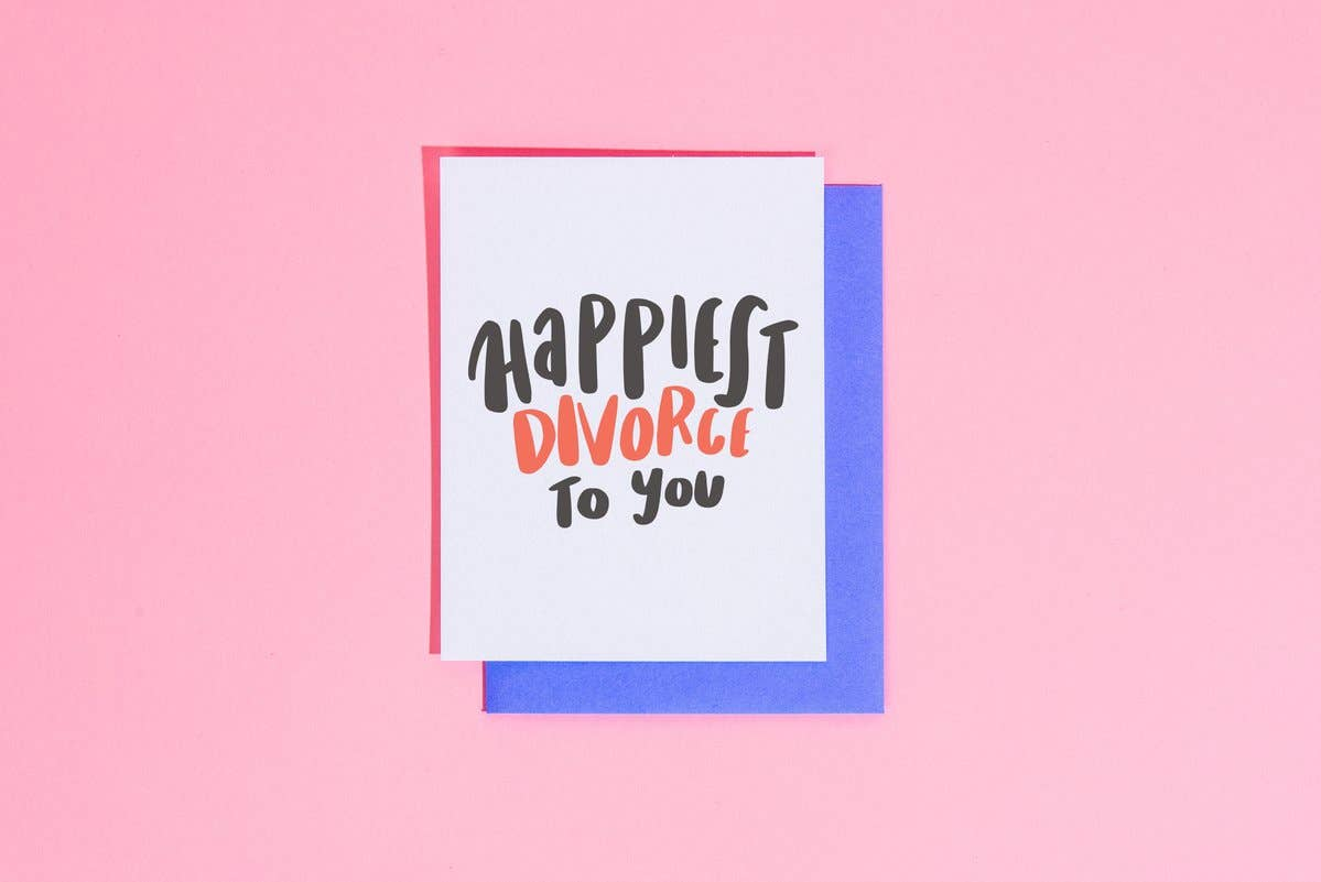 Happiest Divorce to You
