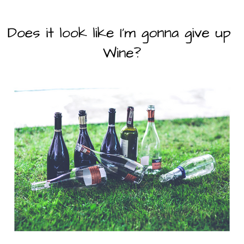 Not Gonna Give Up Wine