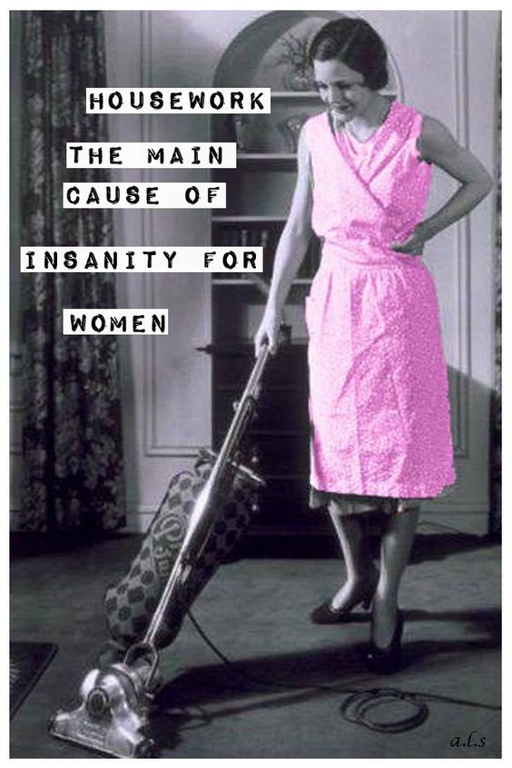 Housework, the main cause of insanity for women