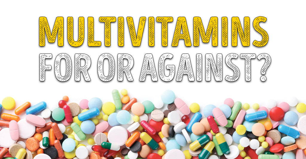 MULTIVITAMINS: FOR OR AGAINST?