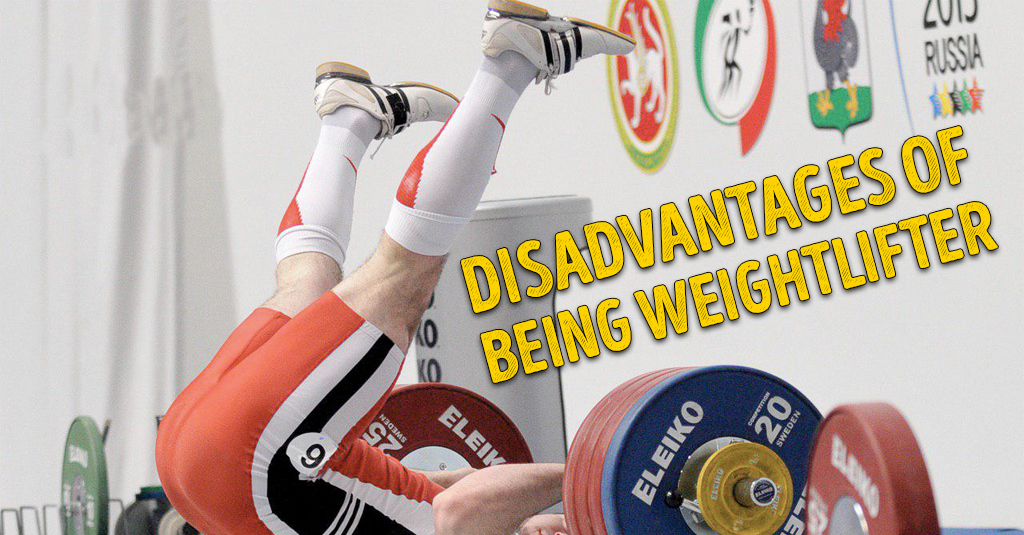DISADVANTAGES OF BEING WEIGHTLIFTER