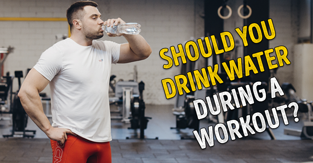 Should You Drink Water During a Workout?