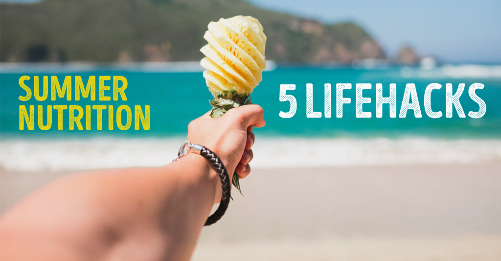 SUMMER NUTRITION 5 LIFEHACKS