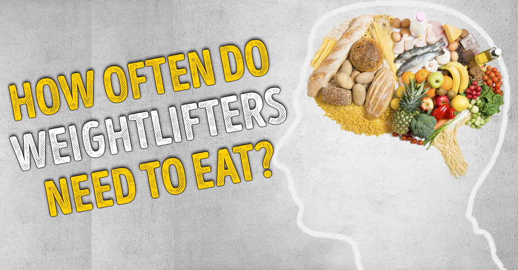 HOW OFTEN DO WEIGHTLIFTERS NEED TO EAT?