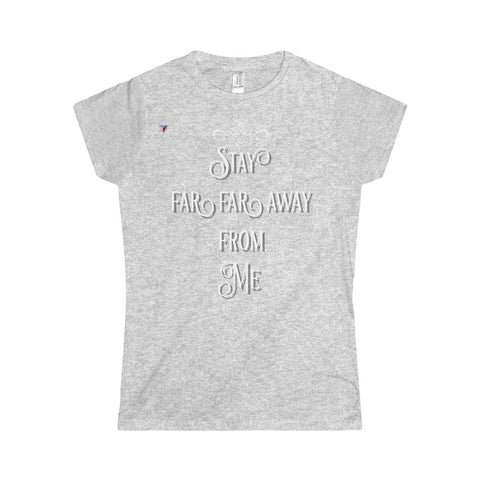 Stay Away Softstyle Women's T-Shirt