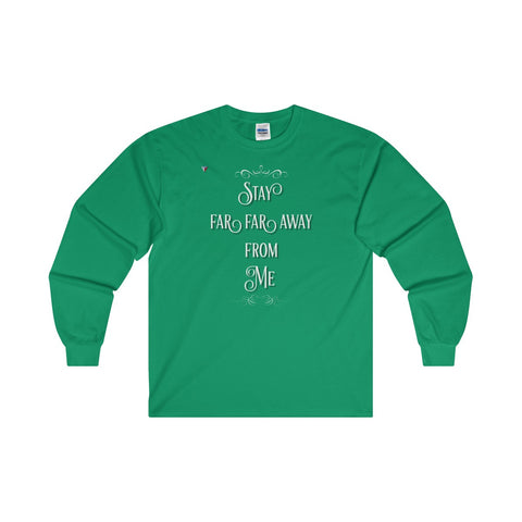 Stay Away Ultra Cotton Long Sleeve T-Shirt