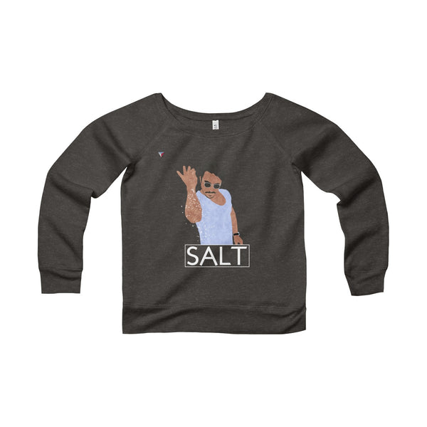 Salt Bae Women's Sponge Fleece Wide Neck Sweatshirt
