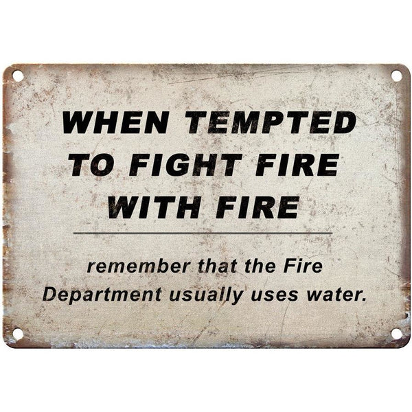 "WHEN TEMPTED TO FIGHT FIRE funny sign 10"" x 7"" Reproduction Metal Sign"