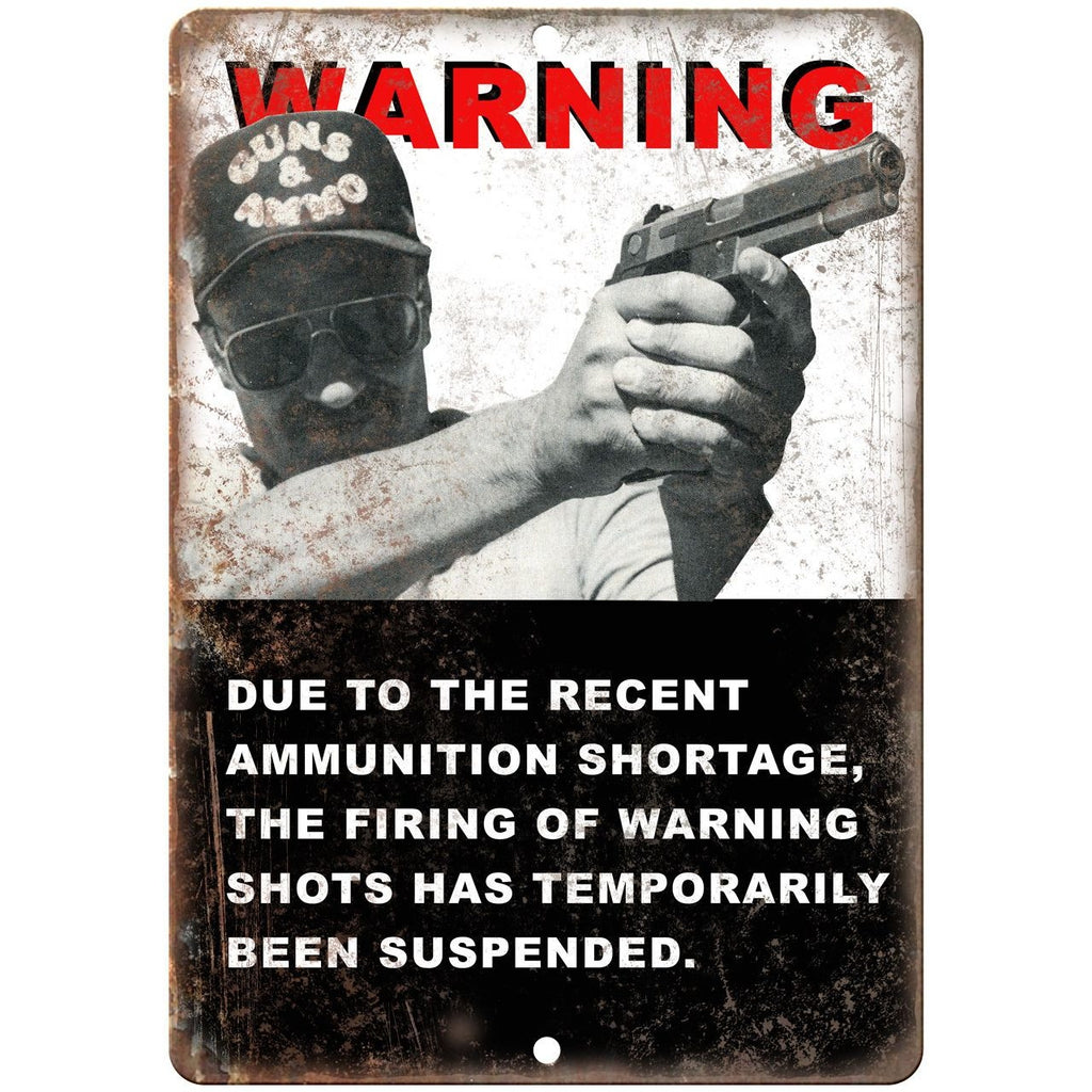 "Ammunition shortage no warning shots no tresspassing 10"" x7"" metal sign"