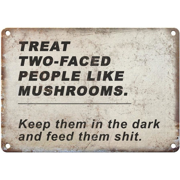 "TREAT TWO-FACED PEOPLE LIKE MUSHROOMS funny 10"" x 7"" Reproduction Metal Sign"