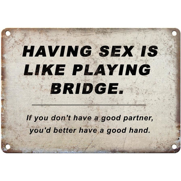"SEX IS LIKE PLAYING BRIDGE funny sign 10"" x 7"" Reproduction Metal Sign"