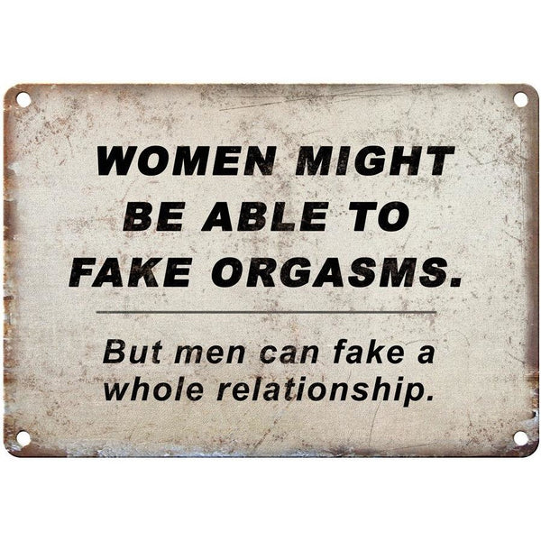 "WOMEN FAKE ORGASMS funny sign 10"" x 7"" Reproduction Metal Sign"
