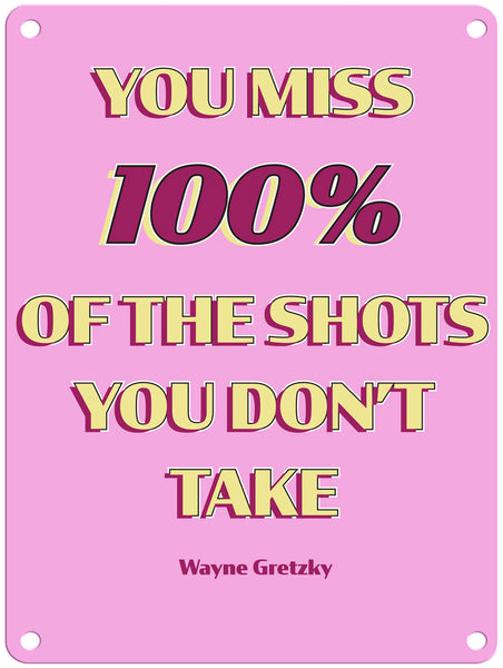 "You Miss 100% of the Shots 9"" x 12"" Metal Sign"