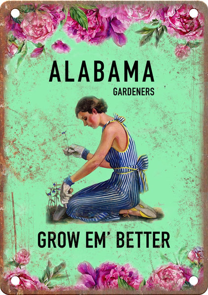 Alabama Gardeners Grow Em' Better Metal Sign