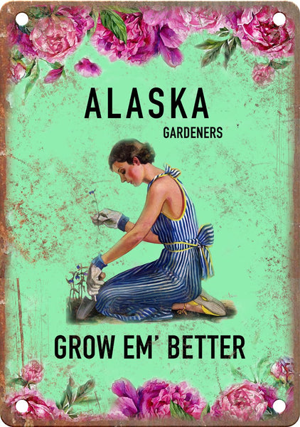 Alaska Gardeners Grow Em' Better Metal Sign