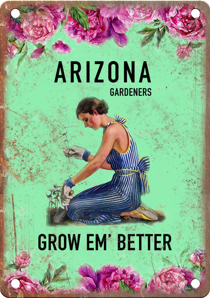Arizona Gardeners Grow Em' Better Metal Sign