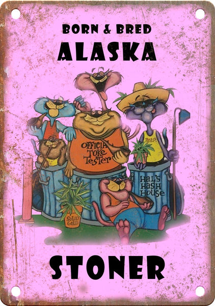 Alaska Born & Bred Stoner Metal Sign