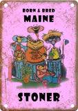 Maine Born & Bred Stoner Metal Sign
