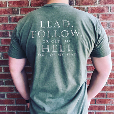 """Lead, Follow, Or Get The Hell Out Of My Way"" T-Shirt"