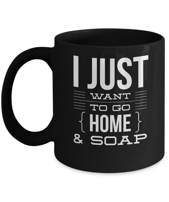 I just want to go home and soap black mug