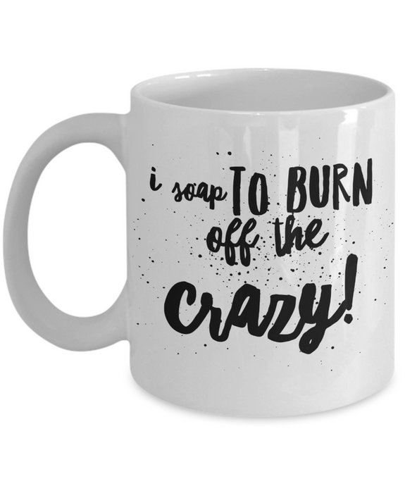 I soap to burn off the crazy white mug
