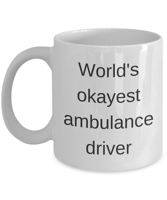 Funny Mug coffee mug ambulance driver cup motivational inspirational cute sayings gift driver