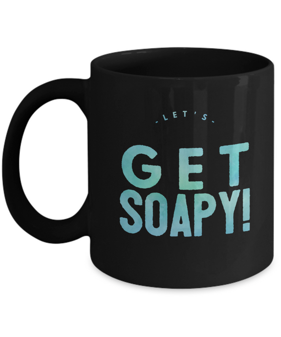 Funny soaper mug Let's Get Soapy gift coffee mug cup inspirational motivational gift coffee mug