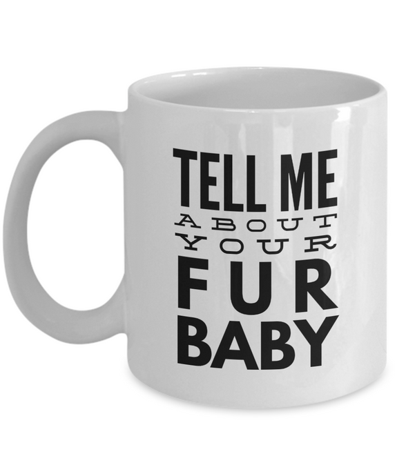 Funny pet mug fur baby gift for pet lover