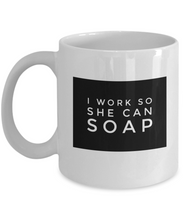 I work so She Can Soap white mug